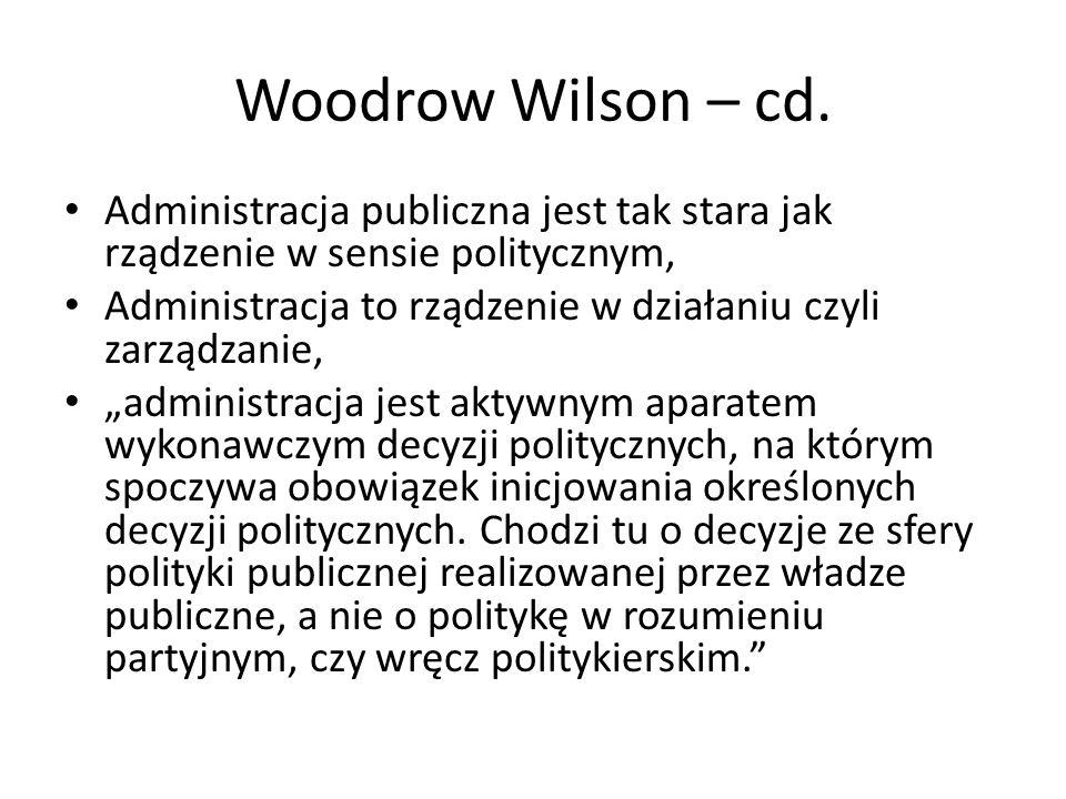 Woodrow Wilson – cd.Administracja publiczna jest tak stara jak rządzenie w sensie politycznym,