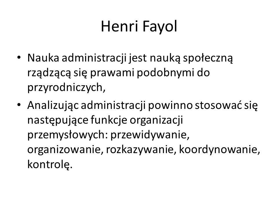 Henri Fayol Nauka administracji jest nauką społeczną rządzącą się prawami podobnymi do przyrodniczych,