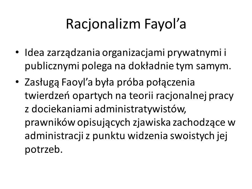 Racjonalizm Fayol'aIdea zarządzania organizacjami prywatnymi i publicznymi polega na dokładnie tym samym.