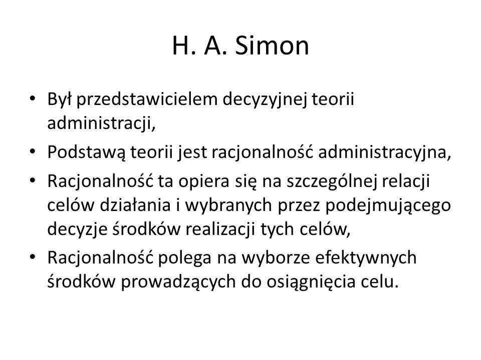 H. A. Simon Był przedstawicielem decyzyjnej teorii administracji,
