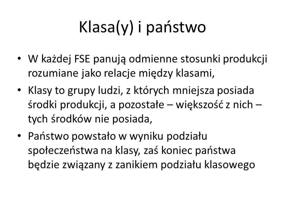 Klasa(y) i państwoW każdej FSE panują odmienne stosunki produkcji rozumiane jako relacje między klasami,