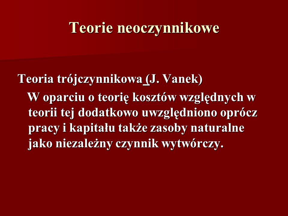 Teorie neoczynnikowe Teoria trójczynnikowa (J. Vanek)