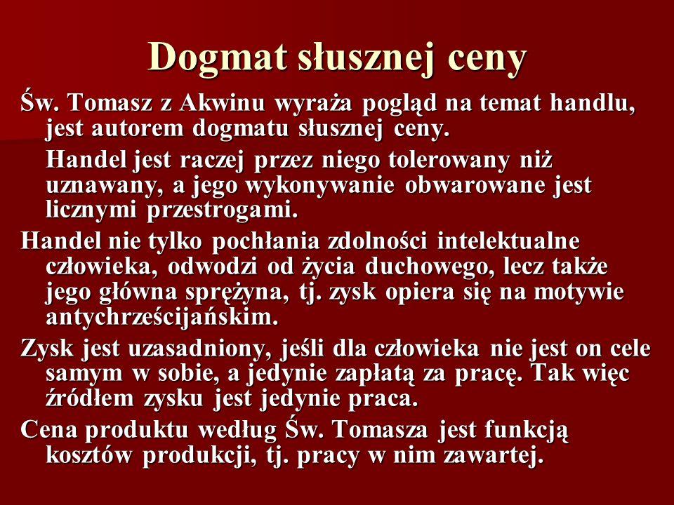 Dogmat słusznej ceny Św. Tomasz z Akwinu wyraża pogląd na temat handlu, jest autorem dogmatu słusznej ceny.