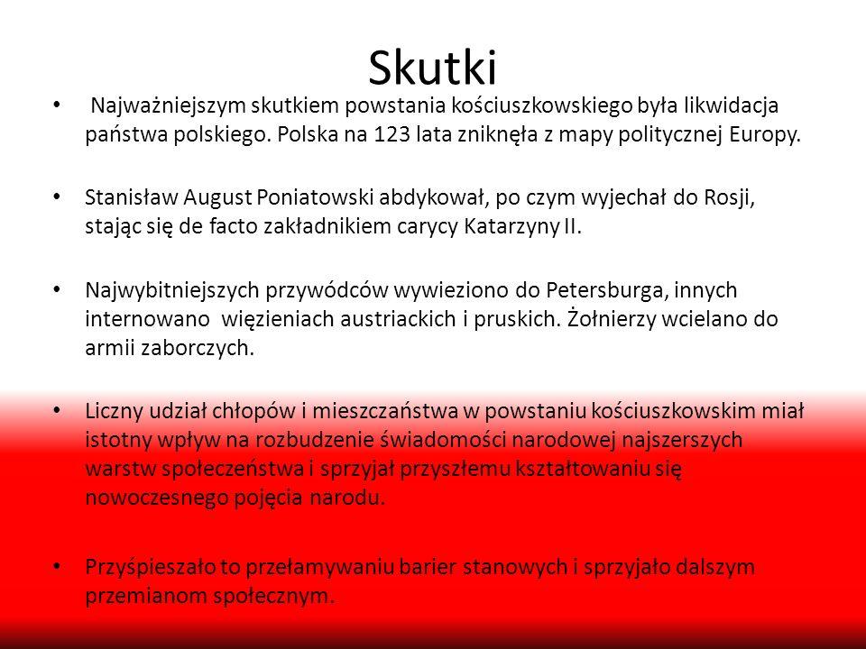 Skutki Najważniejszym skutkiem powstania kościuszkowskiego była likwidacja państwa polskiego. Polska na 123 lata zniknęła z mapy politycznej Europy.