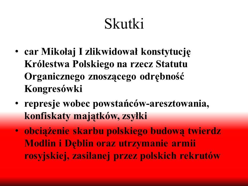 Skutki car Mikołaj I zlikwidował konstytucję Królestwa Polskiego na rzecz Statutu Organicznego znoszącego odrębność Kongresówki.