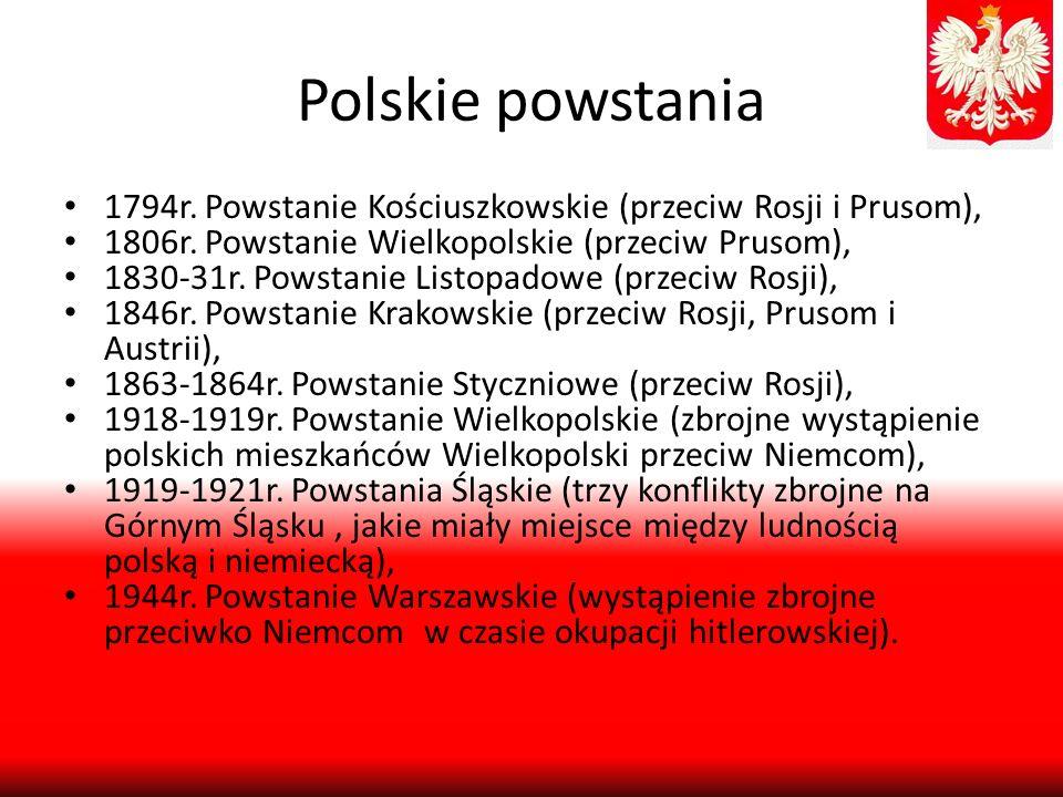 Polskie powstania 1794r. Powstanie Kościuszkowskie (przeciw Rosji i Prusom), 1806r. Powstanie Wielkopolskie (przeciw Prusom),