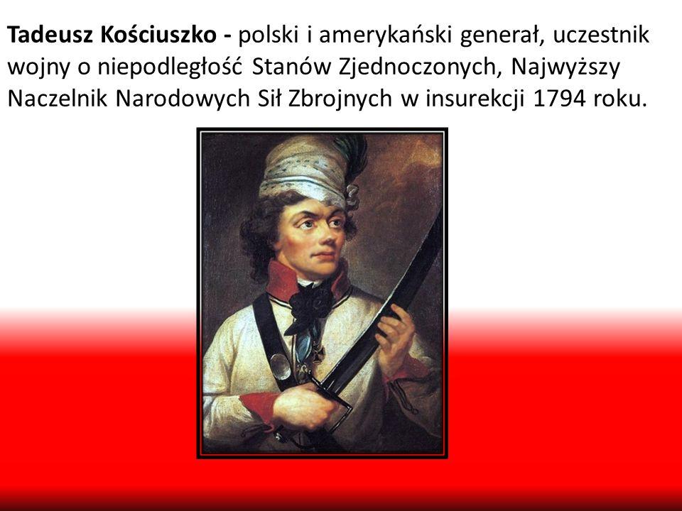 Tadeusz Kościuszko - polski i amerykański generał, uczestnik wojny o niepodległość Stanów Zjednoczonych, Najwyższy Naczelnik Narodowych Sił Zbrojnych w insurekcji 1794 roku.