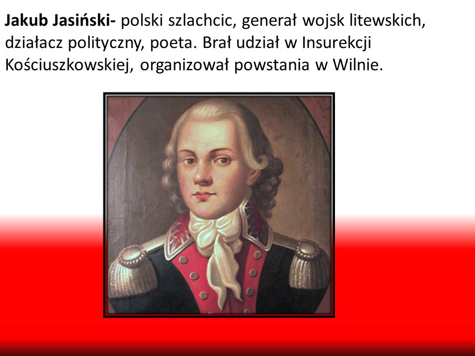 Jakub Jasiński- polski szlachcic, generał wojsk litewskich, działacz polityczny, poeta.