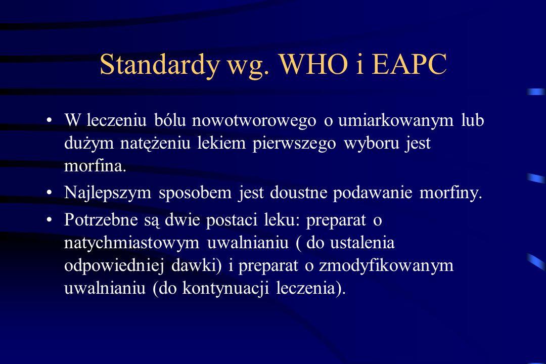 Standardy wg. WHO i EAPC W leczeniu bólu nowotworowego o umiarkowanym lub dużym natężeniu lekiem pierwszego wyboru jest morfina.