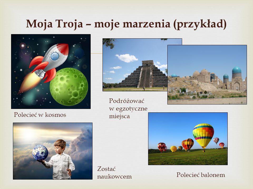 Moja Troja – moje marzenia (przykład)