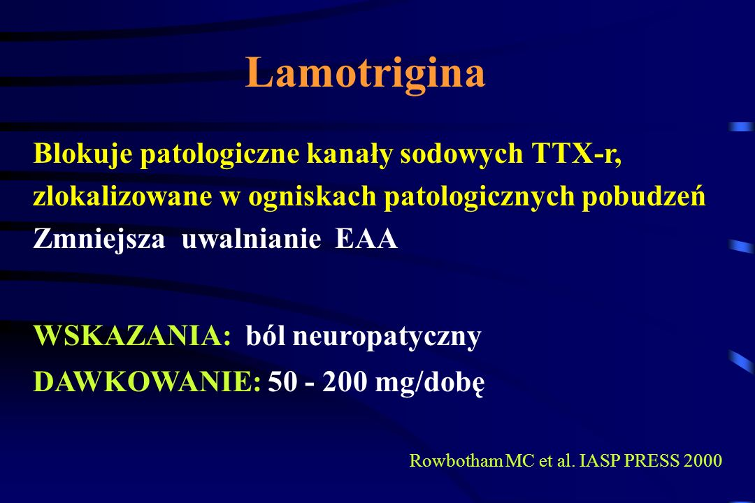 Lamotrigina Blokuje patologiczne kanały sodowych TTX-r,