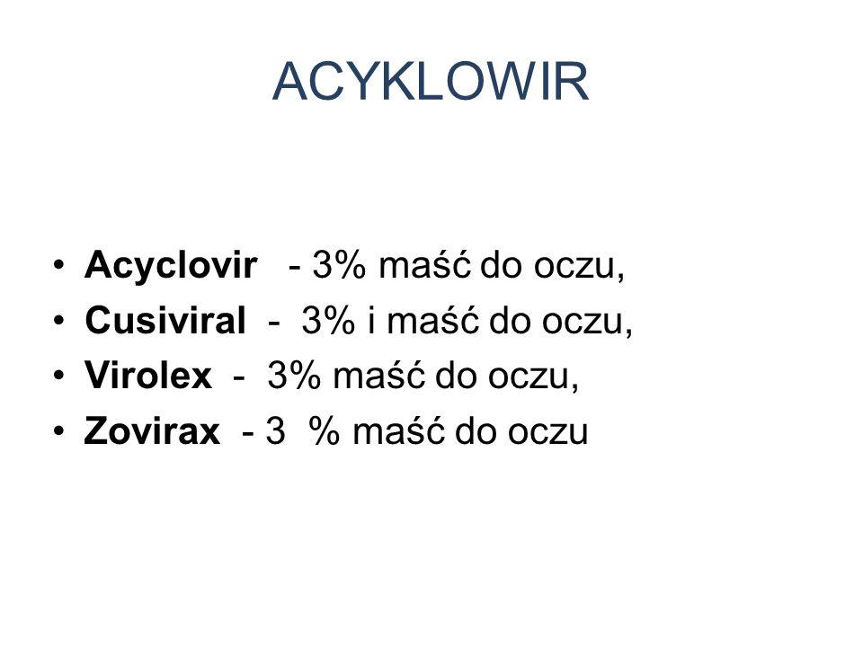 ACYKLOWIR Acyclovir - 3% maść do oczu, Cusiviral - 3% i maść do oczu,