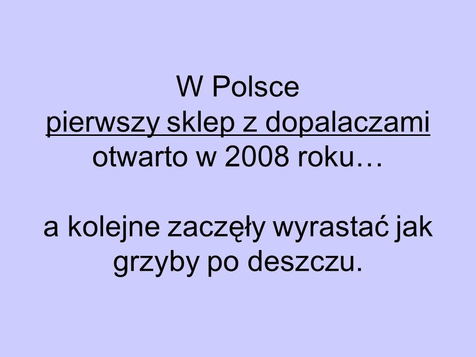 W Polsce pierwszy sklep z dopalaczami otwarto w 2008 roku… a kolejne zaczęły wyrastać jak grzyby po deszczu.