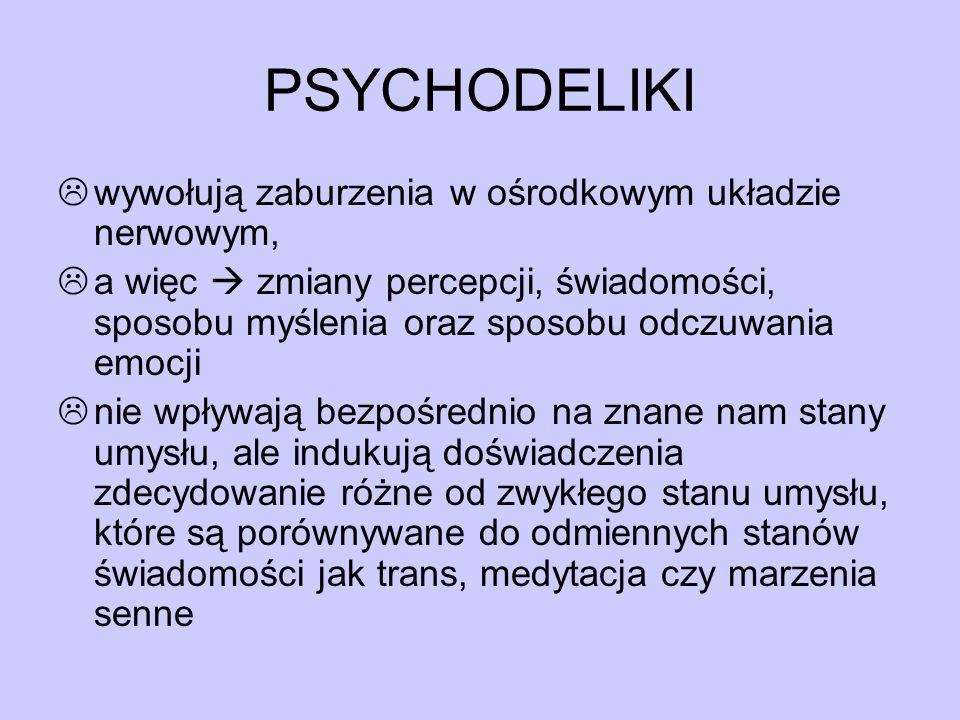 PSYCHODELIKI wywołują zaburzenia w ośrodkowym układzie nerwowym,