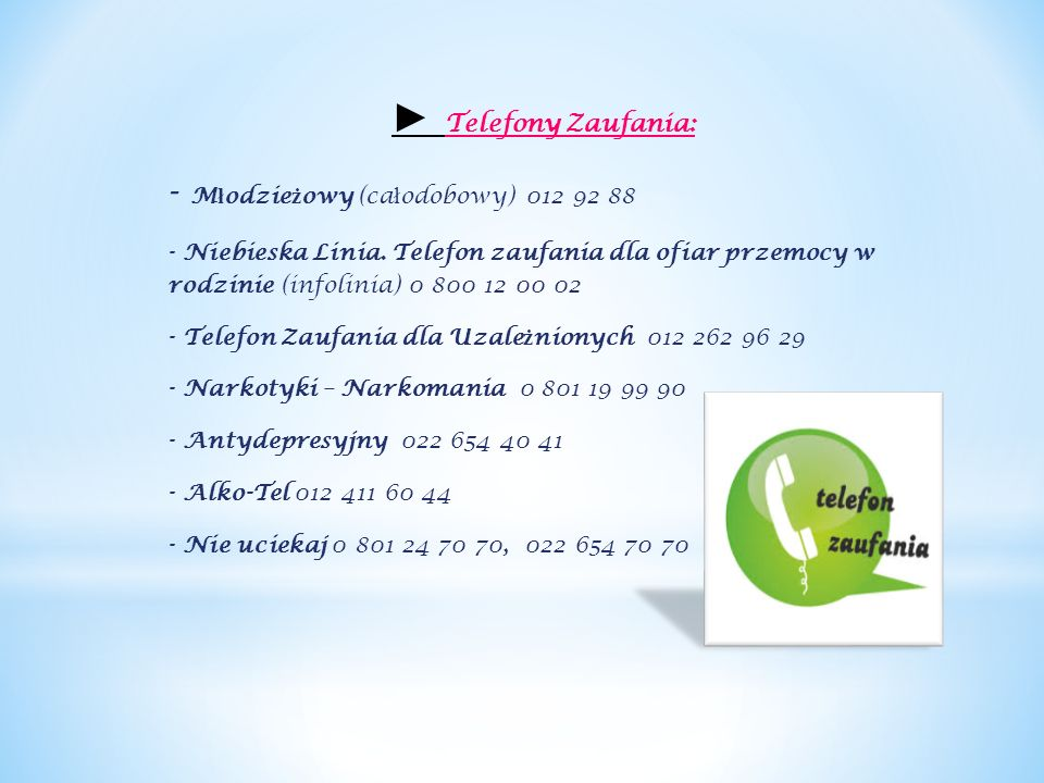 ► Telefony Zaufania: - Młodzieżowy (całodobowy) 012 92 88