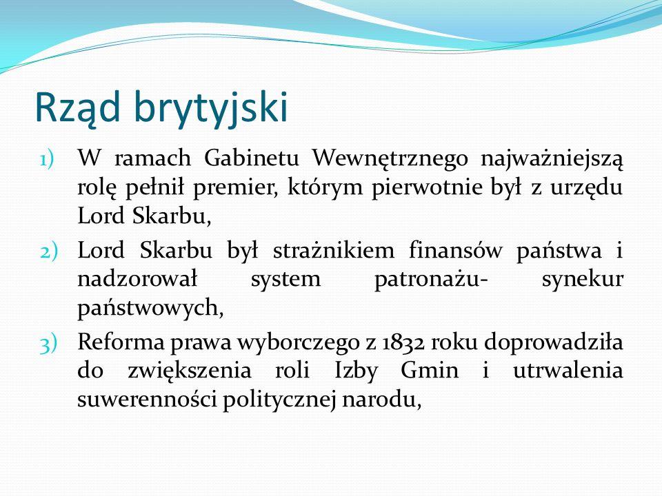 Rząd brytyjski W ramach Gabinetu Wewnętrznego najważniejszą rolę pełnił premier, którym pierwotnie był z urzędu Lord Skarbu,