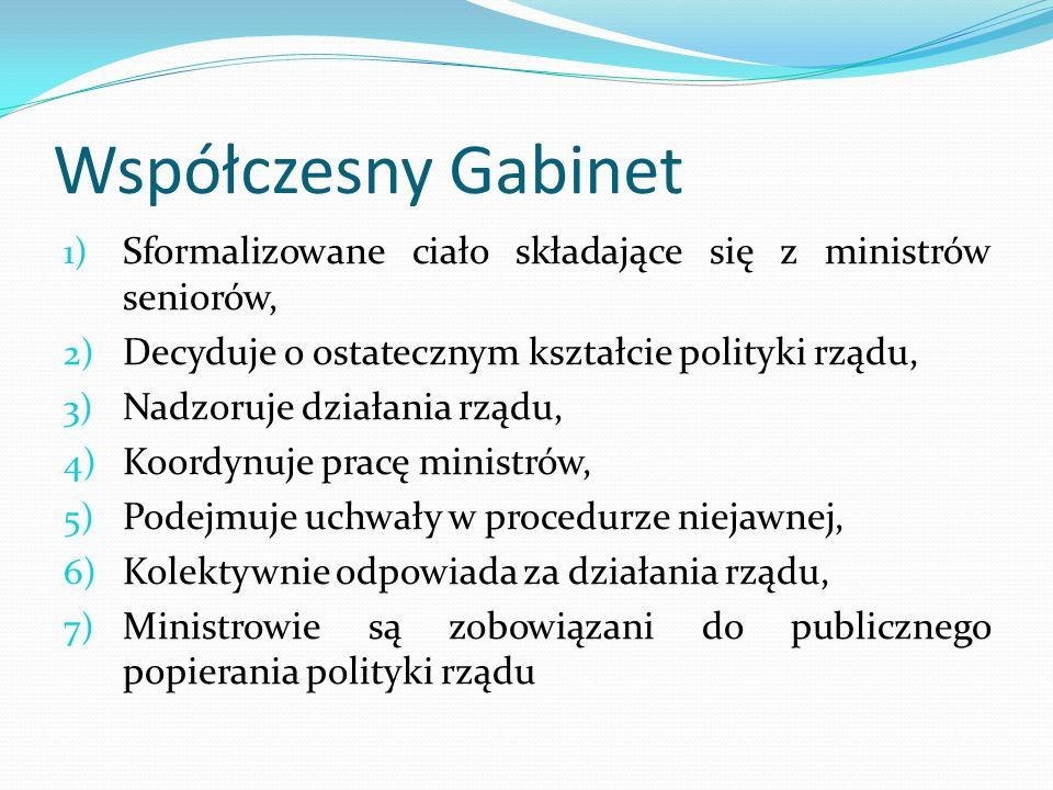 Współczesny Gabinet Sformalizowane ciało składające się z ministrów seniorów, Decyduje o ostatecznym kształcie polityki rządu,
