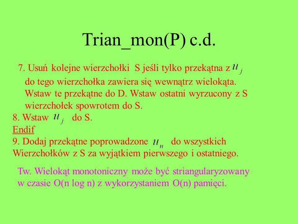 Trian_mon(P) c.d. 7. Usuń kolejne wierzchołki S jeśli tylko przekątna z. do tego wierzchołka zawiera się wewnątrz wielokąta.