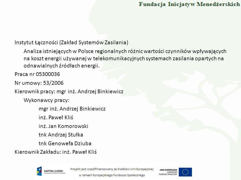 Instytut Łączności (Zakład Systemów Zasilania) Analiza istniejących w Polsce regionalnych różnic wartości czynników wpływających na koszt energii używanej w telekomunikacyjnych systemach zasilania opartych na odnawialnych źródłach energii.