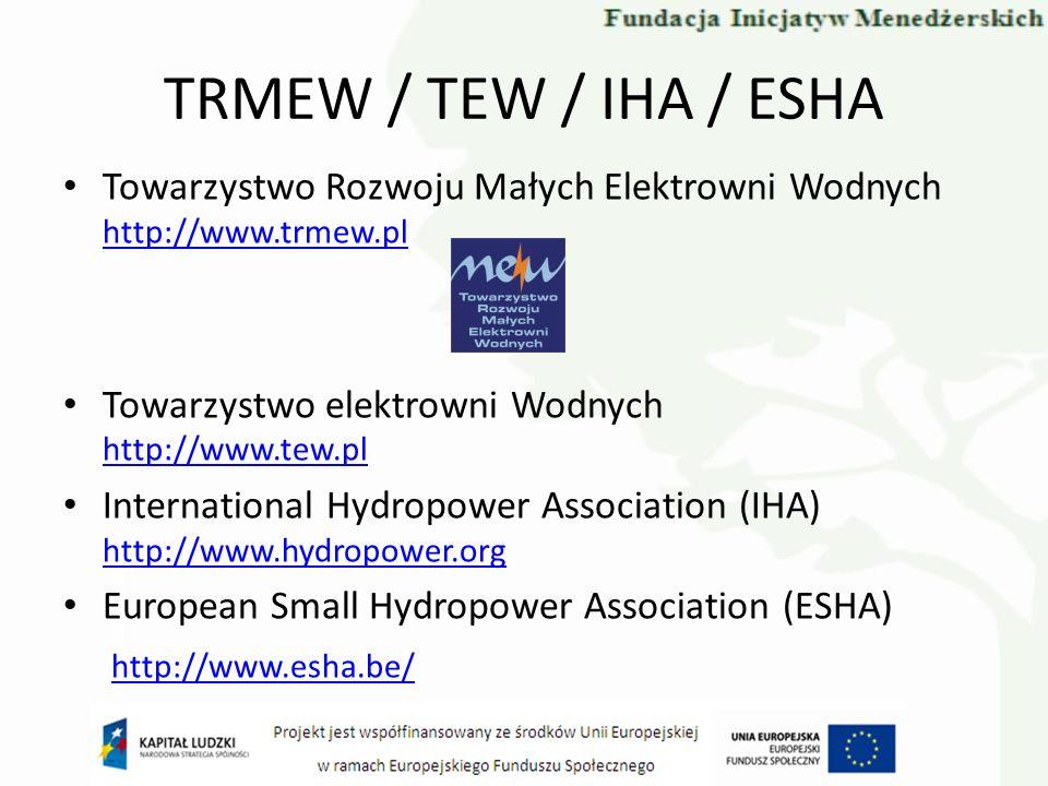 TRMEW / TEW / IHA / ESHA Towarzystwo Rozwoju Małych Elektrowni Wodnych http://www.trmew.pl. Towarzystwo elektrowni Wodnych http://www.tew.pl.