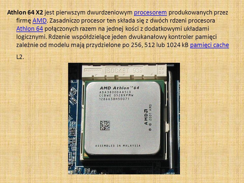 Athlon 64 X2 jest pierwszym dwurdzeniowym procesorem produkowanych przez firmę AMD.
