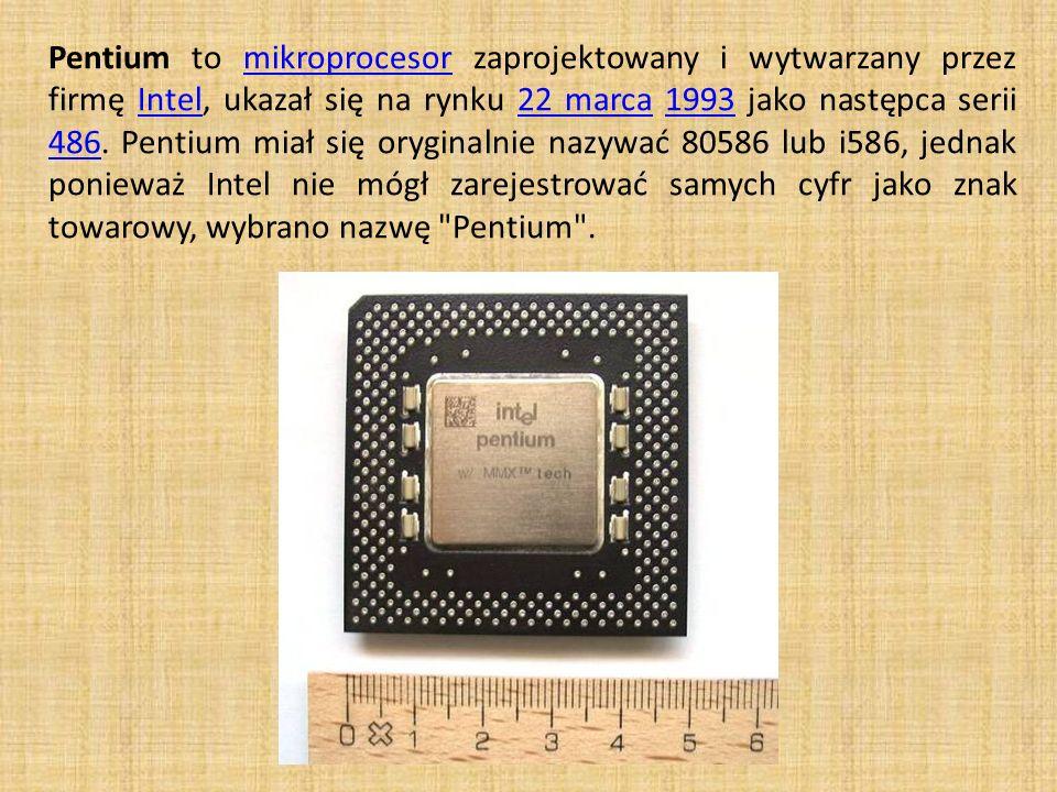 Pentium to mikroprocesor zaprojektowany i wytwarzany przez firmę Intel, ukazał się na rynku 22 marca 1993 jako następca serii 486.