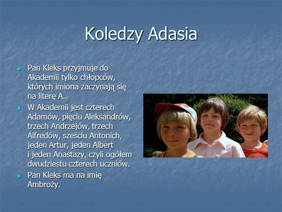 Koledzy Adasia Pan Kleks przyjmuje do Akademii tylko chłopców, których imiona zaczynają się na literę A.