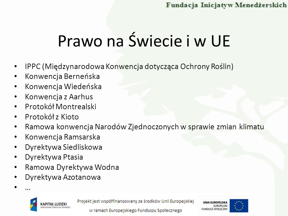 Prawo na Świecie i w UE IPPC (Międzynarodowa Konwencja dotycząca Ochrony Roślin) Konwencja Berneńska.
