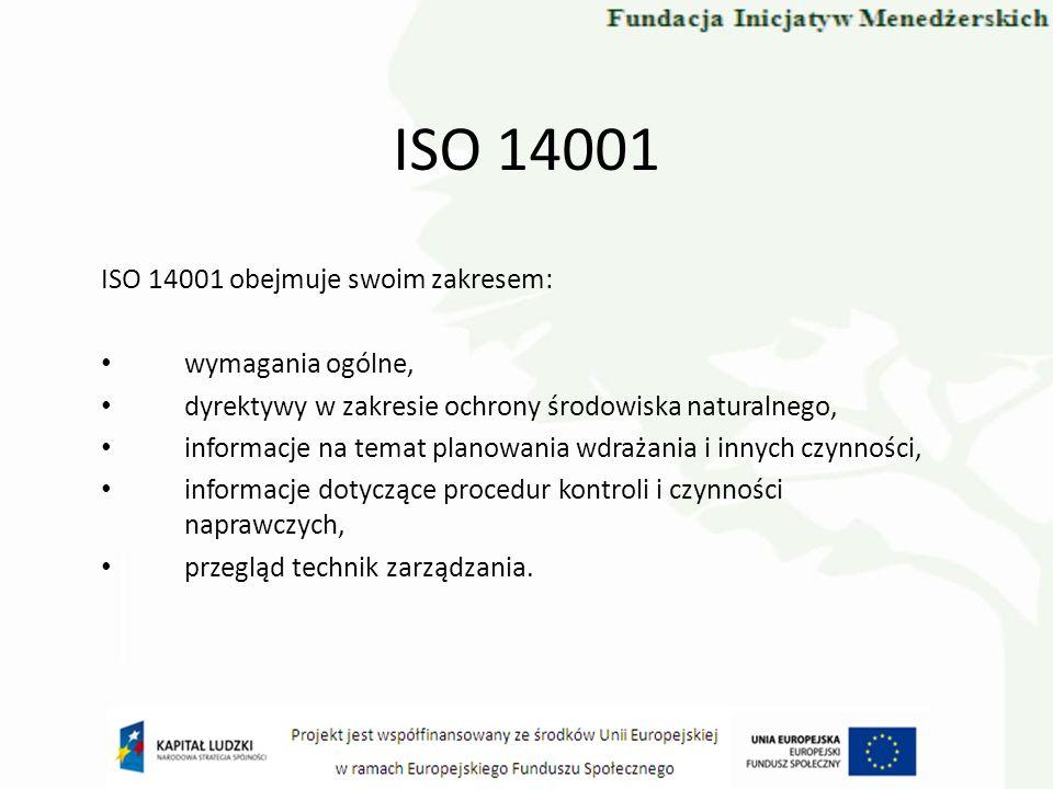 ISO 14001 ISO 14001 obejmuje swoim zakresem: wymagania ogólne,