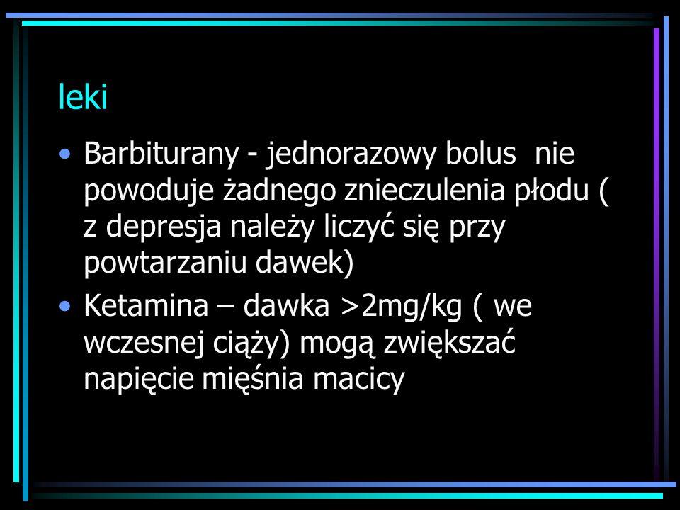 lekiBarbiturany - jednorazowy bolus nie powoduje żadnego znieczulenia płodu ( z depresja należy liczyć się przy powtarzaniu dawek)