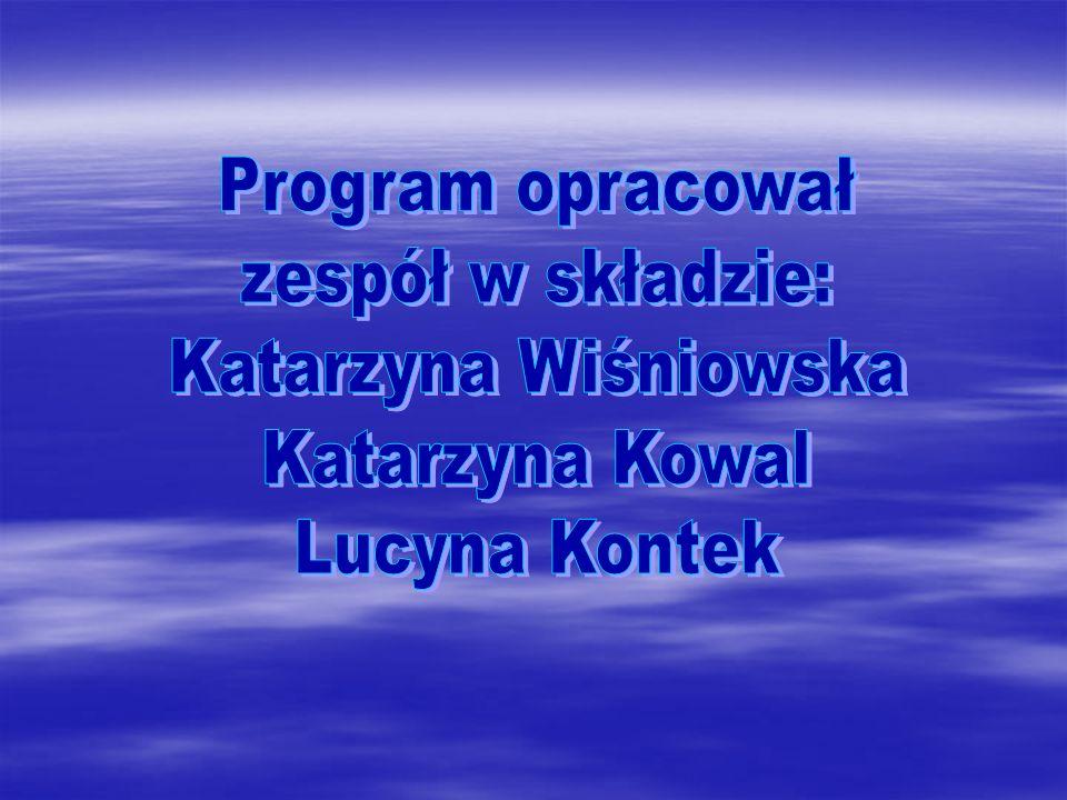 Program opracował zespół w składzie: Katarzyna Wiśniowska Katarzyna Kowal Lucyna Kontek