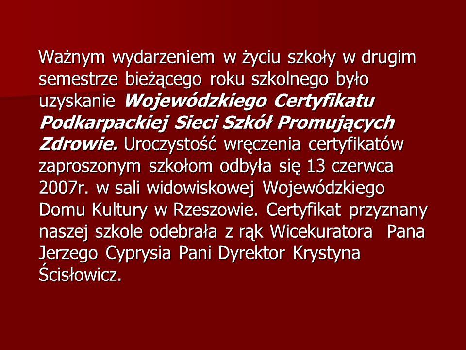 Ważnym wydarzeniem w życiu szkoły w drugim semestrze bieżącego roku szkolnego było uzyskanie Wojewódzkiego Certyfikatu Podkarpackiej Sieci Szkół Promujących Zdrowie.