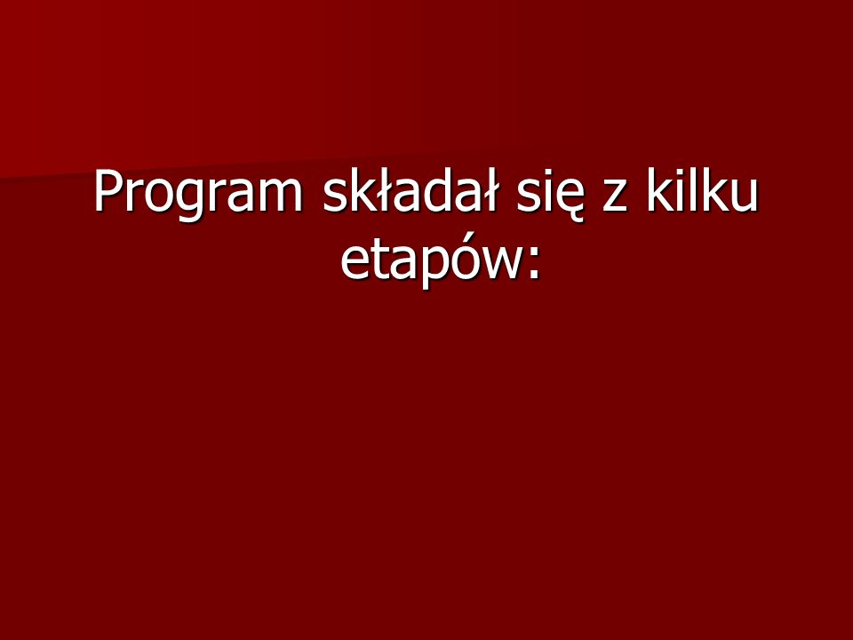 Program składał się z kilku etapów: