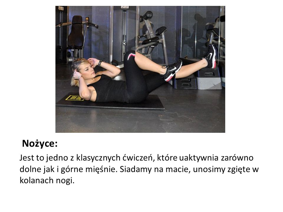 Nożyce: Jest to jedno z klasycznych ćwiczeń, które uaktywnia zarówno dolne jak i górne mięśnie.