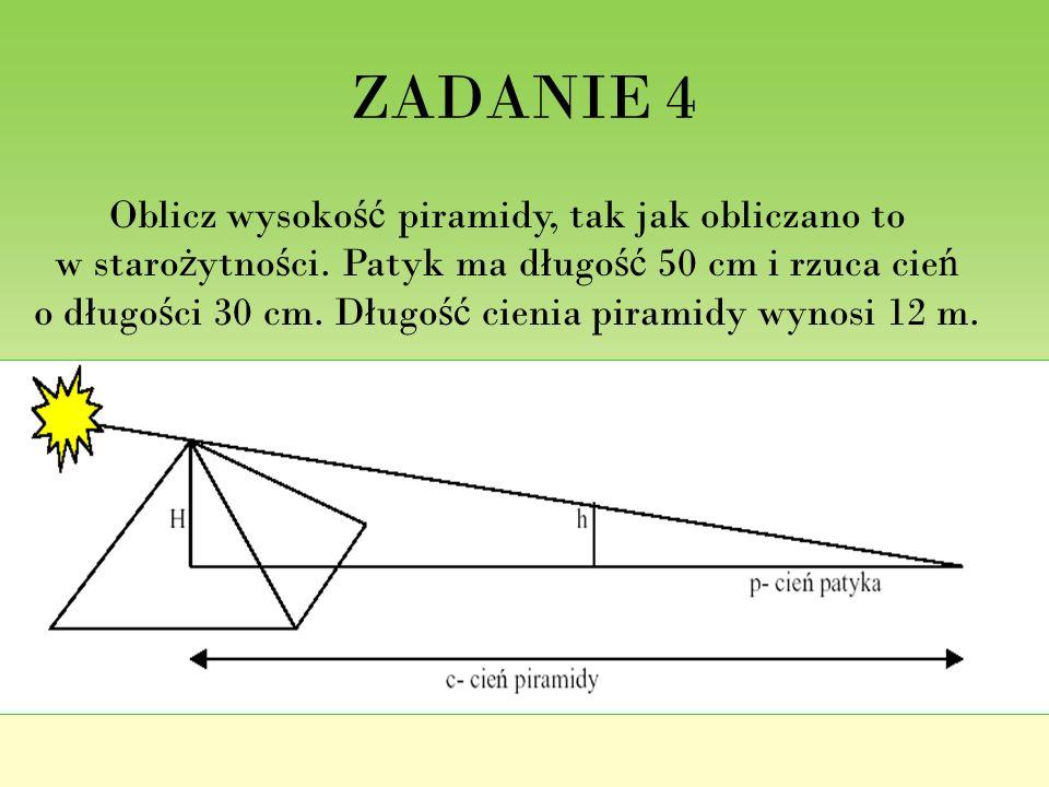 ZADANIE 4 Oblicz wysokość piramidy, tak jak obliczano to