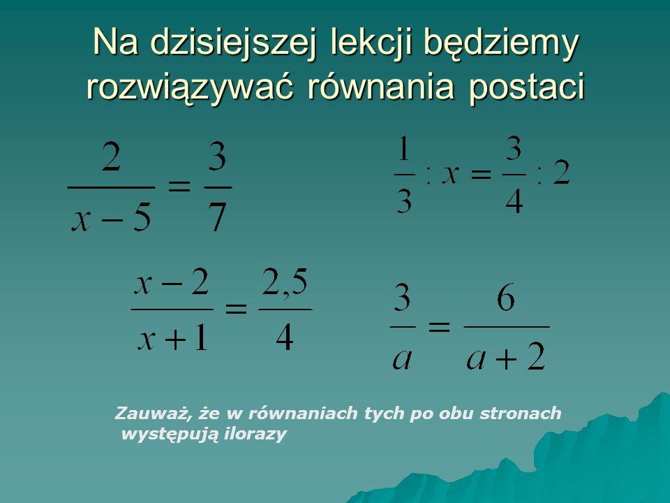 Na dzisiejszej lekcji będziemy rozwiązywać równania postaci