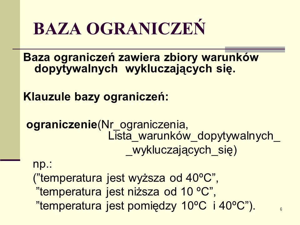 BAZA OGRANICZEŃ Baza ograniczeń zawiera zbiory warunków dopytywalnych wykluczających się. Klauzule bazy ograniczeń: