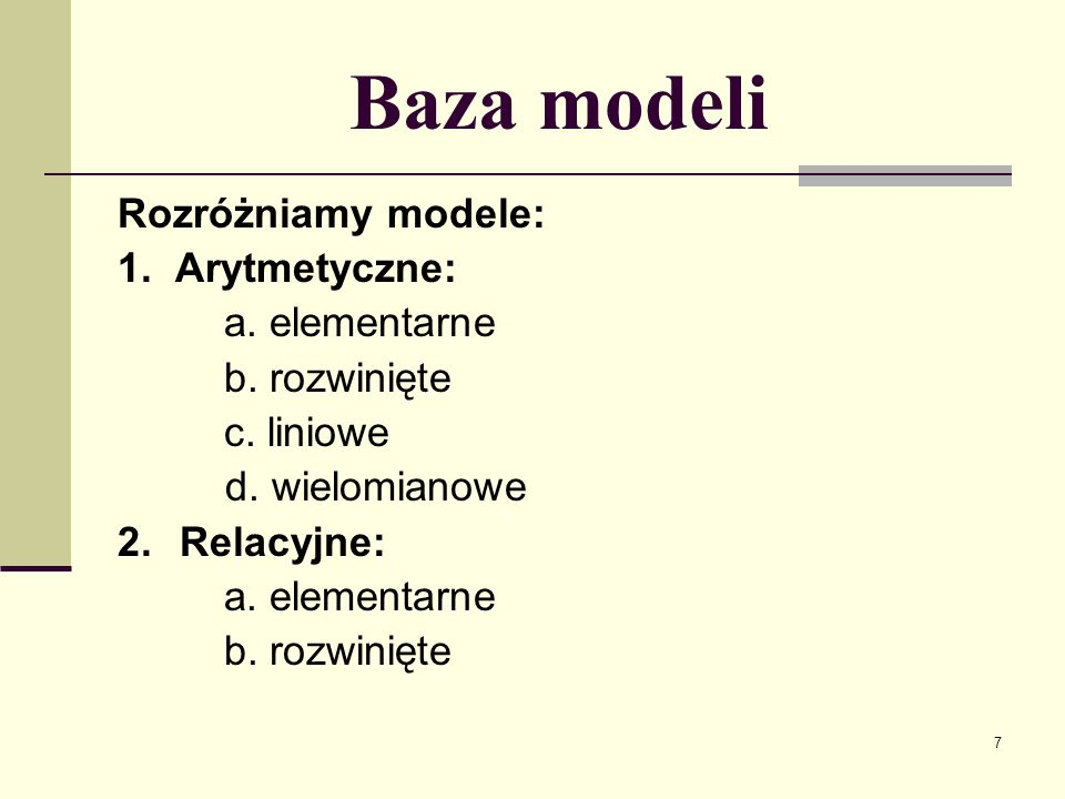 Baza modeli Rozróżniamy modele: 1. Arytmetyczne: a. elementarne