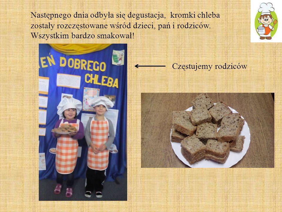 Następnego dnia odbyła się degustacja, kromki chleba zostały rozczęstowane wśród dzieci, pań i rodziców. Wszystkim bardzo smakował!