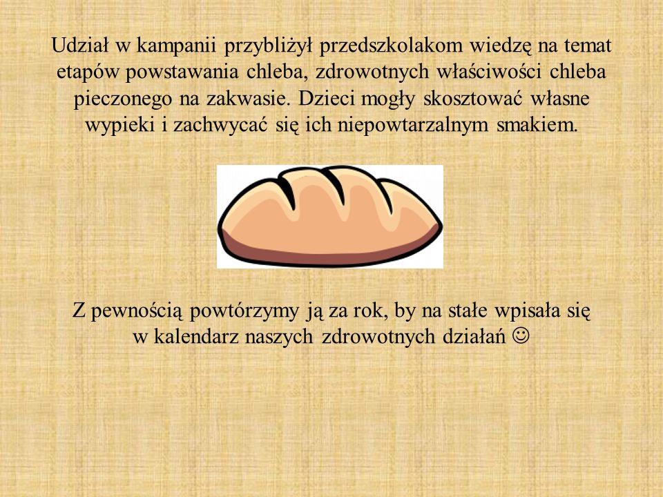 Udział w kampanii przybliżył przedszkolakom wiedzę na temat etapów powstawania chleba, zdrowotnych właściwości chleba pieczonego na zakwasie.