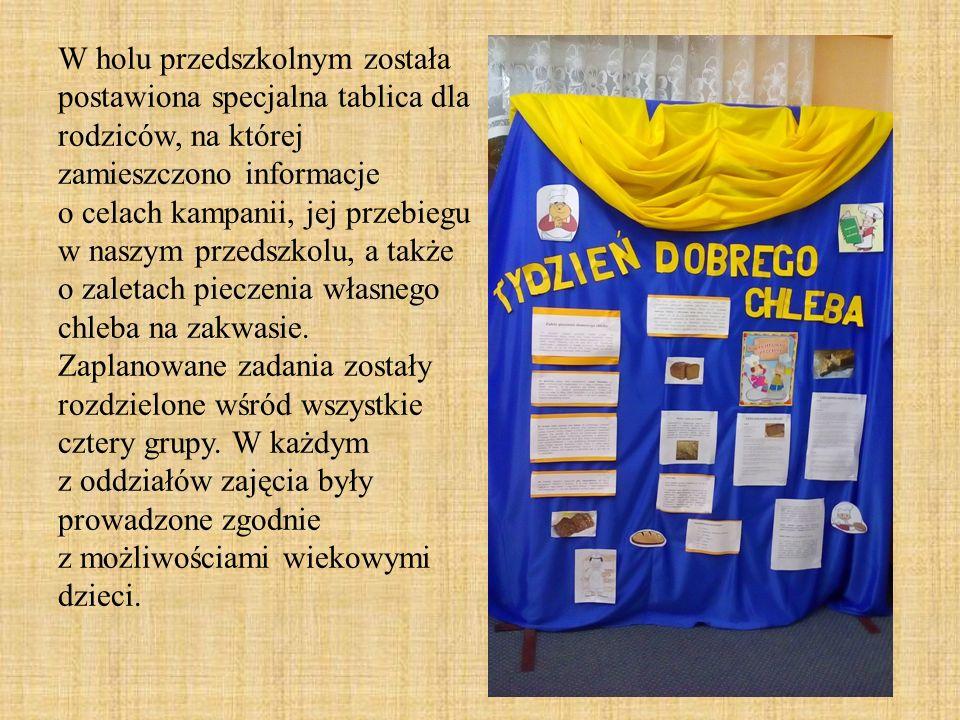 W holu przedszkolnym została postawiona specjalna tablica dla rodziców, na której zamieszczono informacje o celach kampanii, jej przebiegu w naszym przedszkolu, a także o zaletach pieczenia własnego chleba na zakwasie.
