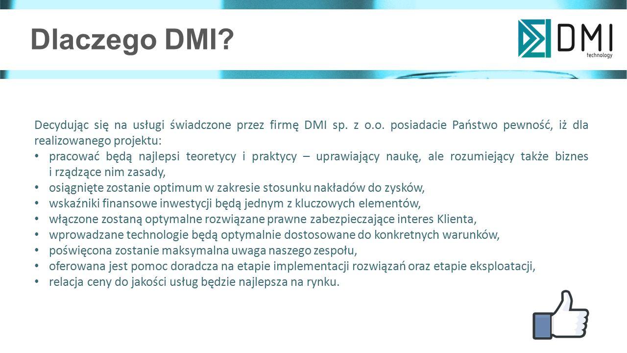 Dlaczego DMI Decydując się na usługi świadczone przez firmę DMI sp. z o.o. posiadacie Państwo pewność, iż dla realizowanego projektu: