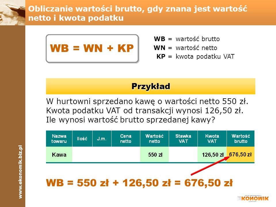 WB = WN + KP WB = 550 zł + 126,50 zł = 676,50 zł Przykład