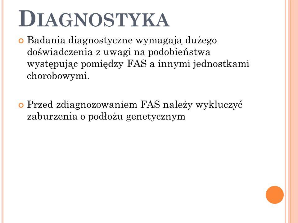 Diagnostyka Badania diagnostyczne wymagają dużego doświadczenia z uwagi na podobieństwa występując pomiędzy FAS a innymi jednostkami chorobowymi.