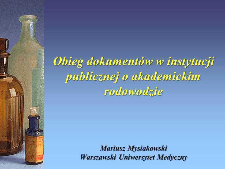 Obieg dokumentów w instytucji publicznej o akademickim rodowodzie Mariusz Mysiakowski Warszawski Uniwersytet Medyczny