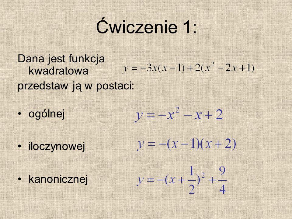 Ćwiczenie 1: Dana jest funkcja kwadratowa przedstaw ją w postaci: