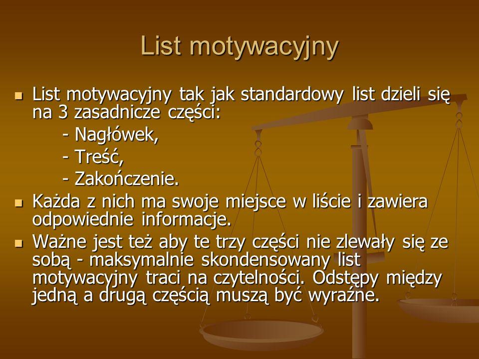 List motywacyjny List motywacyjny tak jak standardowy list dzieli się na 3 zasadnicze części: - Nagłówek,