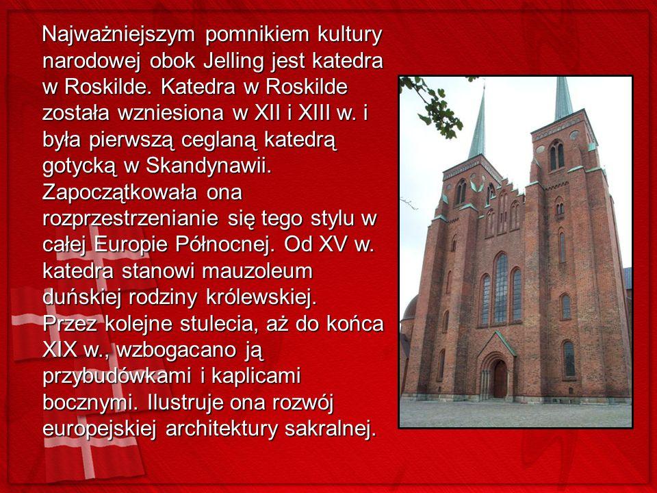 Najważniejszym pomnikiem kultury narodowej obok Jelling jest katedra w Roskilde.