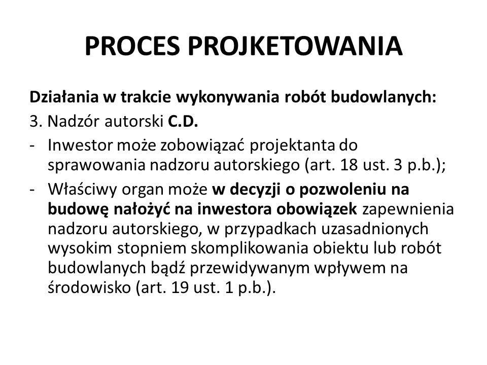 PROCES PROJKETOWANIA Działania w trakcie wykonywania robót budowlanych: 3. Nadzór autorski C.D.