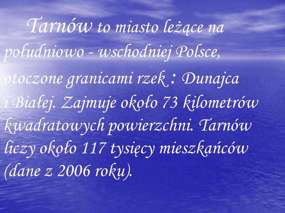 Tarnów to miasto leżące na południowo - wschodniej Polsce, otoczone granicami rzek : Dunajca i Białej.